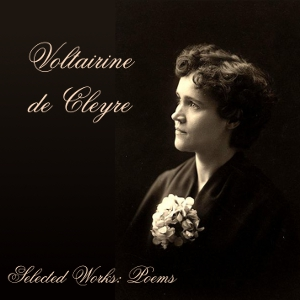 Selected Works: Poems by de Cleyre, Voltairine