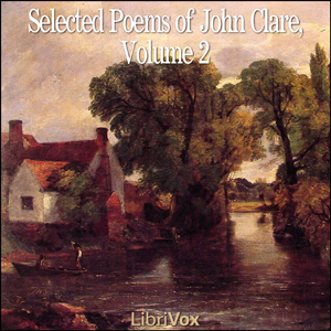 Selected Poems of John Clare, Volume 2 by Clare, John