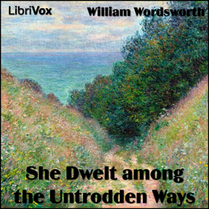 She Dwelt among the Untrodden Ways by Wordsworth, William