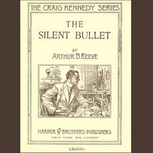 Silent Bullet, The by Reeve, Arthur B.