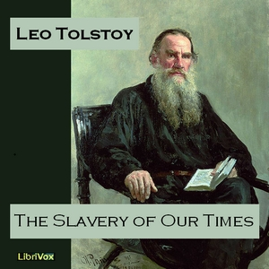 Slavery of Our Times, The by Tolstoy, Leo
