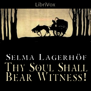 Thy Soul Shall Bear Witness! by Lagerlöf, Selma