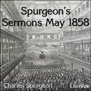 Spurgeon's Sermons May 1858 : Chapter 01... Volume Chapter 01 - Spurgeons Sermons May 18 by Spurgeon, Charles