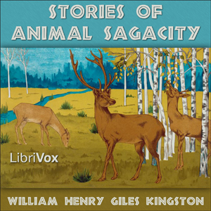 Stories of Animal Sagacity by Kingston, William Henry Giles