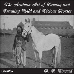 Arabian Art of Taming and Training Wild ... by Kincaid, P. R.