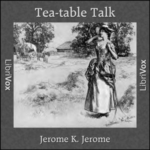 Tea-table Talk by Jerome, Jerome K.
