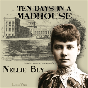 Ten Days in a Madhouse by Bly, Nellie