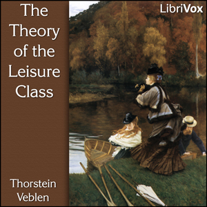 Theory of the Leisure Class, The by Veblen, Thorstein