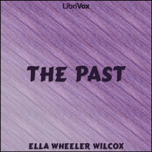 Past, The by Wilcox, Ella Wheeler