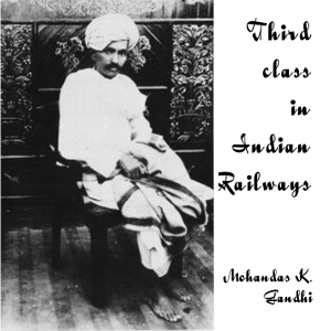 Third Class in Indian Railways by Gandhi, Mohandas Karamchand