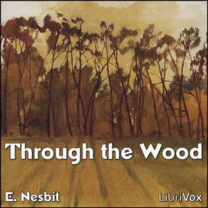 Through the Wood by Nesbit, E. (Edith)