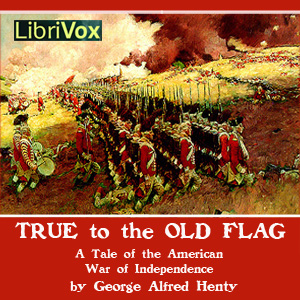 True to the Old Flag by Henty, G. A.