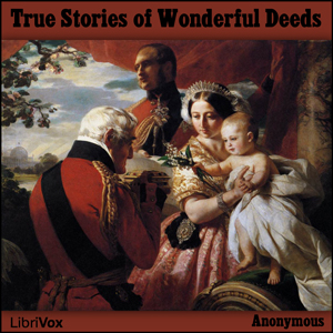True Stories of Wonderful Deeds by Anonymous