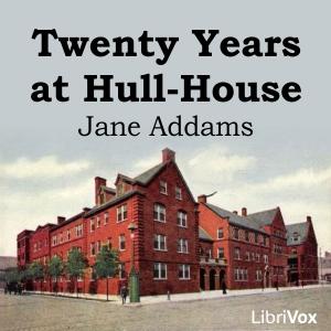 Twenty Years at Hull House by Addams, Jane