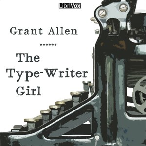 Type-Writer Girl, The by Allen, Grant