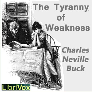 Tyranny of Weakness, The by Buck, Charles Neville