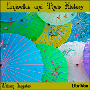 Umbrellas and Their History by Sangster, William