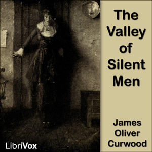 Valley of Silent Men, The by Curwood, James Oliver