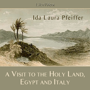 Visit to the Holy Land, Egypt, and Italy... by Pfeiffer, Ida Laura