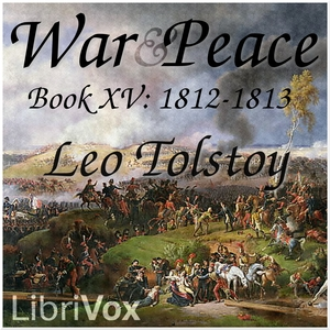 War and Peace, Book 15: 1812-1813 by Tolstoy, Leo