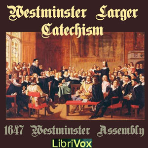 Westminster Larger Catechism by Westminster Assembly
