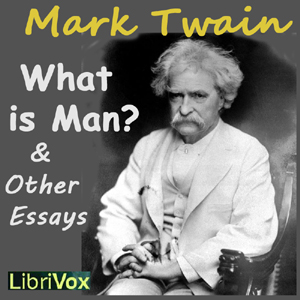 What is Man? and Other Essays by Twain, Mark