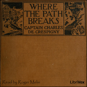 Where the Path Breaks by Créspigny, Captain Charles de