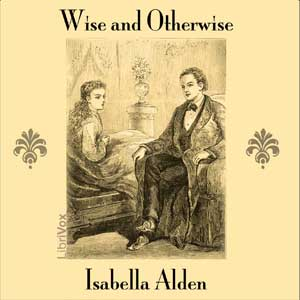 Wise and Otherwise by Alden, Isabella