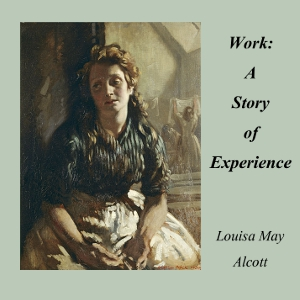 Work: A Story of Experience by Alcott, Louisa May