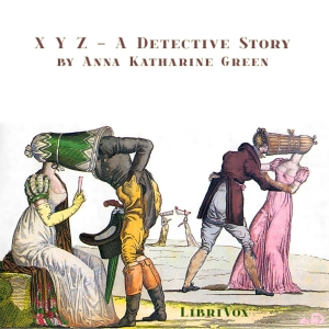 X Y Z - A Detective Story by Green, Anna Katharine
