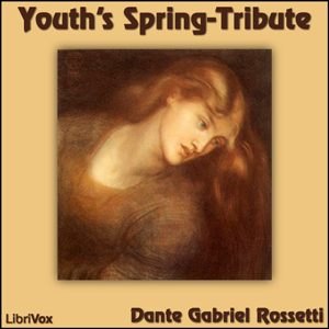 Youth's Spring-Tribute by Rossetti, Dante Gabriel