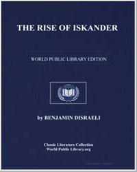 The Rise of Iskander by Disraeli, Benjamin, Earl of Beaconsfield