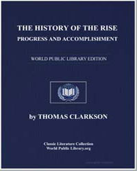 The History of the Rise, Progress, And A... by Clarkson, Thomas