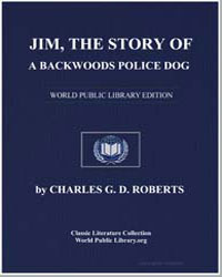 Jim, The Story of a Backwoods Police Dog by Roberts, Charles George Douglas, Sir