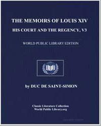 The Memoirs of Louis XIV., His Court and... by De Saintsimon, Duc
