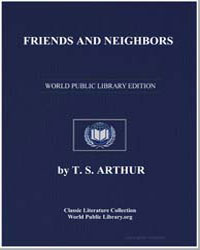 Friends and Neighbours : Or, Two Ways of... by Arthur, Timothy Shay