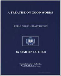 A Treatise on Good Works by King, Martin Luther, Jr., Dr.