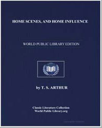 Home Scenes, And Home Influence by Arthur, Timothy Shay