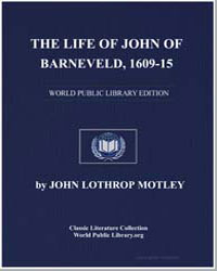 The Life of John of Barneveld, 160915 by Motley, John Lothrop