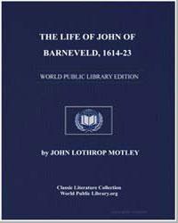 The Life of John of Barneveld, 161423 by Motley, John Lothrop