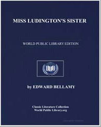 Miss Ludington's Sister, A Romance of Im... by Bellamy, Edward, Mrs.