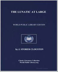 The Lunatic at Large : A Novel by Clouston, Joseph Storer