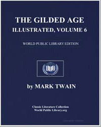 The Gilded Age, Illustrated, Volume 6 by Twain, Mark