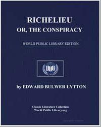 Richelieu; Or, The Conspiracy by Lytton, Edward Bulwer