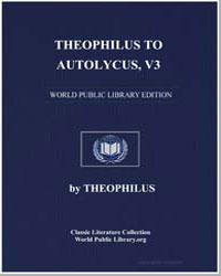 Theophilus to Autolycus, Volume 3 by Theophilus, Byzantine, Emperor Of.