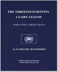 The Threefold Destiny : A Fairy Legend by Hawthorne, Nathaniel