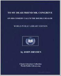 To My Dear Friend Mr. Congreve on His Co... by Dryden, John