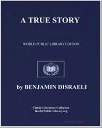 A True Story by Disraeli, Benjamin, Earl of Beaconsfield