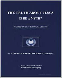 The Truth about Jesus Is He a Myth by Magurditch, Mangasarian, Mangasar