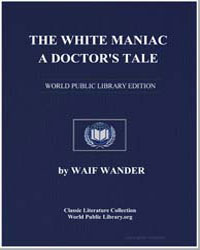 The White Maniac; A Doctor's Tale by Wander, Waif